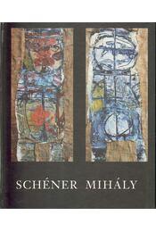 Schéner Mihály művészete a hatvanas években - Mezei Ottó - Régikönyvek