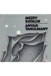 Anyagtanulmány (dedikált) - Mezey Katalin - Régikönyvek