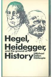 Hegel, Heidegger, and the Ground of History - Michael Allen Gillespie - Régikönyvek