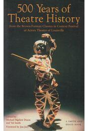 500 Hundred Years of Theatre History - Michael Bigelow Dixon (szerk.), Valerie Smith - Régikönyvek