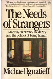 The Needs of Strangers: An Essay on Privacy, Solidarity, and the Politics of Being Human - Michael Ignatieff - Régikönyvek