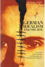 German Idealism and the Jew - Michael Mack - Régikönyvek