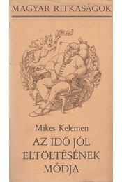 Az idő jól eltöltésének módja - Mikes Kelemen - Régikönyvek