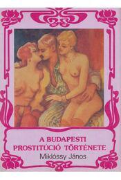 A budapesti prostitúció története - Miklóssy János - Régikönyvek