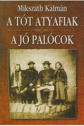 A tót atyafiak / A jó palócok - Mikszáth Kálmán - Régikönyvek