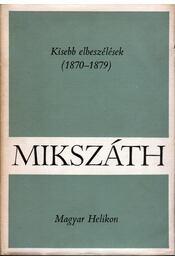 Kisebb elbeszélések (1870-1879) - Mikszáth Kálmán - Régikönyvek