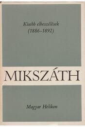 Kisebb elbeszélések (1886-1892) - Mikszáth Kálmán - Régikönyvek