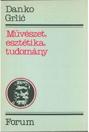 Művészet, esztétika, tudomány - Mirko Grlica - Régikönyvek