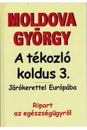 A tékozló koldus 3. - Járókerettel Európába - Moldova György - Régikönyvek