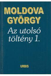 Az utolsó töltény 1. - Moldova György - Régikönyvek