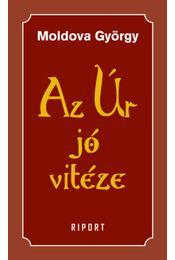 Az Úr jó vitéze 1. kötet - Moldova György - Régikönyvek