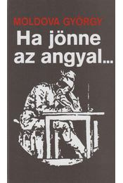 Ha jönne az angyal... (dedikált) - Moldova György - Régikönyvek
