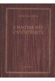 A magyar nép őstörténete - Molnár Erik - Régikönyvek