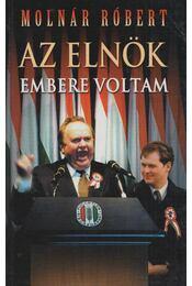 Az elnök embere voltam - Molnár Róbert - Régikönyvek