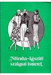 Nőiruha-készítő szakmai ismeret - Molnárné Simon Éva, Felfalusi Istvánné - Régikönyvek