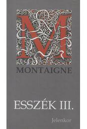 Esszék III. - Montaigne, Michel De - Régikönyvek