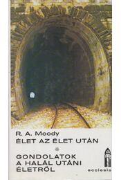 Élet az élet után / Gondolatok a halál utáni életről - Moody, Raymond A. - Régikönyvek
