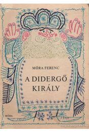 A didergő király - Móra Ferenc - Régikönyvek