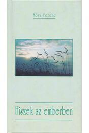 Hiszek az emberben - Móra Ferenc - Régikönyvek