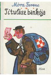 Titulász bankója - Móra Ferenc - Régikönyvek
