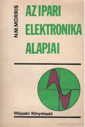Az ipari elektronika alapjai - Morris, N. M. - Régikönyvek