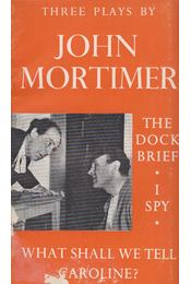 The Dock Brief / I Spy / What Shall We Tell Caroline? - Mortimer, John - Régikönyvek