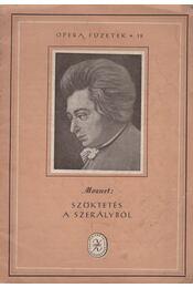 Szöktetés a szerályból - Mozart, Wolfgang Amadeus - Régikönyvek
