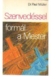Szenvedéssel formál a Mester - Müller, Paul - Régikönyvek
