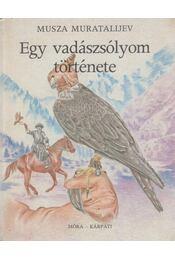Egy vadászsólyom története - Musza Muratalijev - Régikönyvek