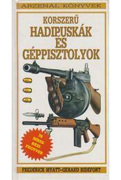 Korszerű hadipuskák és géppisztolyok - Myatt, Frederick, Ridefort, Gerard - Régikönyvek