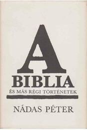 A Biblia és más régi történetek - Nádas Péter - Régikönyvek