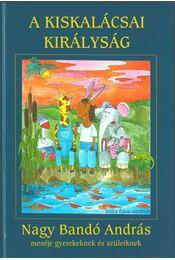 A kiskalácsai királyság - Nagy Bandó András - Régikönyvek