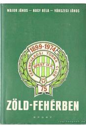 Zöld-fehérben - Nagy Béla, Major János, Várszegi János - Régikönyvek