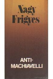 Antimachiavelli - Nagy Frigyes - Régikönyvek