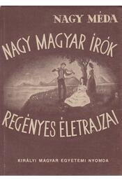 Nagy magyar írók regényes életrajzai - Nagy Méda - Régikönyvek
