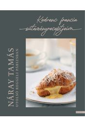 Utolsó reggeli Párizsban - Kedvenc francia süteményreceptjeim - Náray Tamás - Régikönyvek
