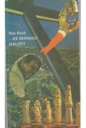 ... de maradj halott - Nat Roid - Régikönyvek