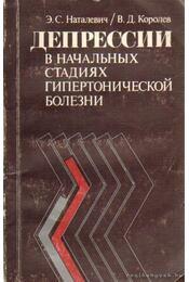 Depresszió a hipertonikus betegség kezdeti stádiumában (orosz nyelvű) - Nataljevics, E. Sz., Koroljov, V. D. - Régikönyvek