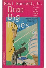 Dead Dog Blues - Neal Barrett, Jr. - Régikönyvek