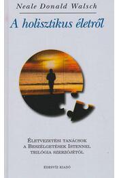 A holisztikus életről - Neale Donald Walsch - Régikönyvek