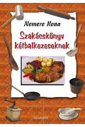 Szakácskönyv kétbalkezeseknek - Nemere Ilona - Régikönyvek