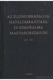 Az ellenforradalom hatalomrajutása és rémuralma Magyarországon 1919-1921 - Nemes Dezső - Régikönyvek