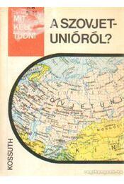 Mit kell tudni a Szovjetunióról? - Nemes János, Kis Csaba - Régikönyvek