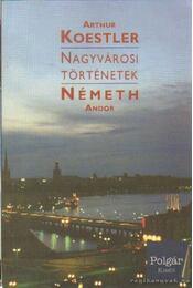 Nagyvárosi történetek - Németh Andor, Arthur Koestler - Régikönyvek