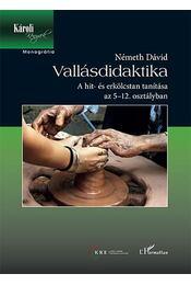 Vallásdidaktika - A hit és erkölcstan tanítása az 5-12. osztályban - Németh Dávid - Régikönyvek