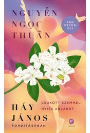 Csukott szemmel nyiss ablakot - Nguyen Ngoc Thuan - Régikönyvek