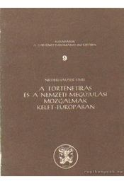 A történetírás és a nemzeti megújulási mozgalmak Kelet-Európában - Niederhauser Emil - Régikönyvek