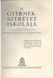 A gyermekszeretet iskolája - Nógrády László, B. Czeke Vilma - Régikönyvek