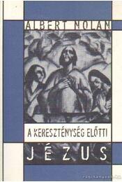 A kereszténység előtti Jézus - Nolan, Albert - Régikönyvek