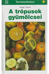 A trópusok gyümölcsei - Nowak, Bernd, Schulz, Bettina - Régikönyvek